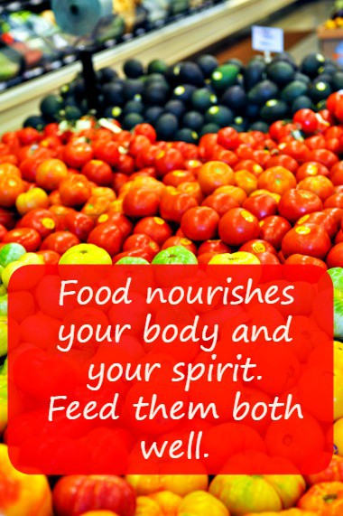 Food nourishes your body and your spirit