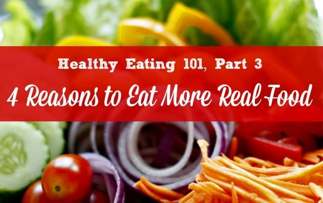 4 Reasons to Eat Real Food - Here are 4 reasons to add more real, natural and healthy food to your family's diet. Healthy eating | Healthy diet | Organic | Family meals