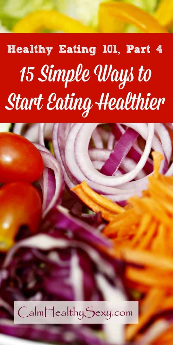 Healthy Eating 101 - 15 simple ways to get started