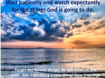 Wait Patiently and Watch Expectantly…