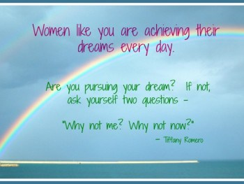 "2 Questions That Can Help Your Pursue Your Dream – ""Why not me? Why not now?"""