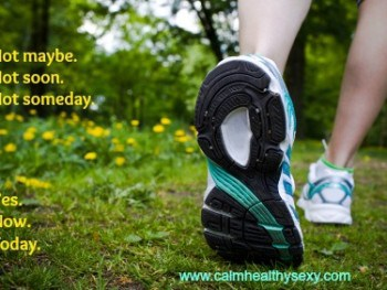Exercise – Yes. Now. Today.