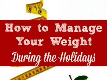 4 Ways to Manage Your Weight During the Holidays