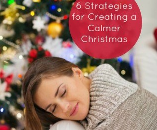 6 Strategies for Creating a Calmer Christmas