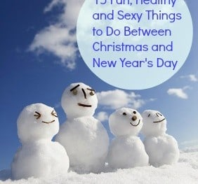 15 Fun, Healthy and Sexy Things to Do Between Christmas and New Year's Day