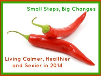 Small Steps, Big Changes – Living Calmer, Healthier and Sexier in 2014