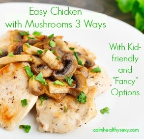 Easy Chicken with Mushrooms 3 Ways