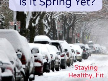 Is It Spring Yet?  Staying Healthy, Fit and Sane When Winter Drags On