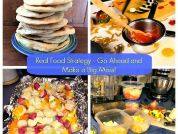 Real Food Strategy – Go Ahead and Make a Big Mess!