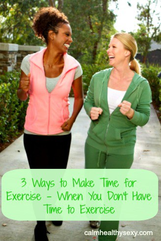 Easy ways to make time for exercise - when you don't have time to work out.