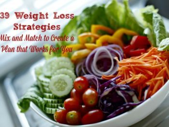 39 Weight Loss Strategies for Women - Mix and match to create a plan that helps you lose weight and feel great. Diet | Healthy eating