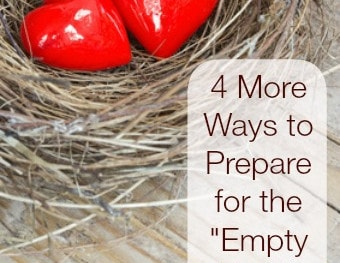 "4 More Ways to Prepare for the ""Empty Nest"" – Because It Tends to Sneak Up on You!"