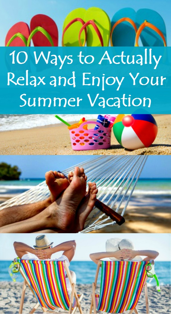 10 Ways to Actually Relax and Enjoy Your Summer Vacation - Many wives and moms end up exhausted after vacation. Here are 10 simple ideas that will help you slow down and enjoy your vacation this year. Family | Kids | Activities | Beach