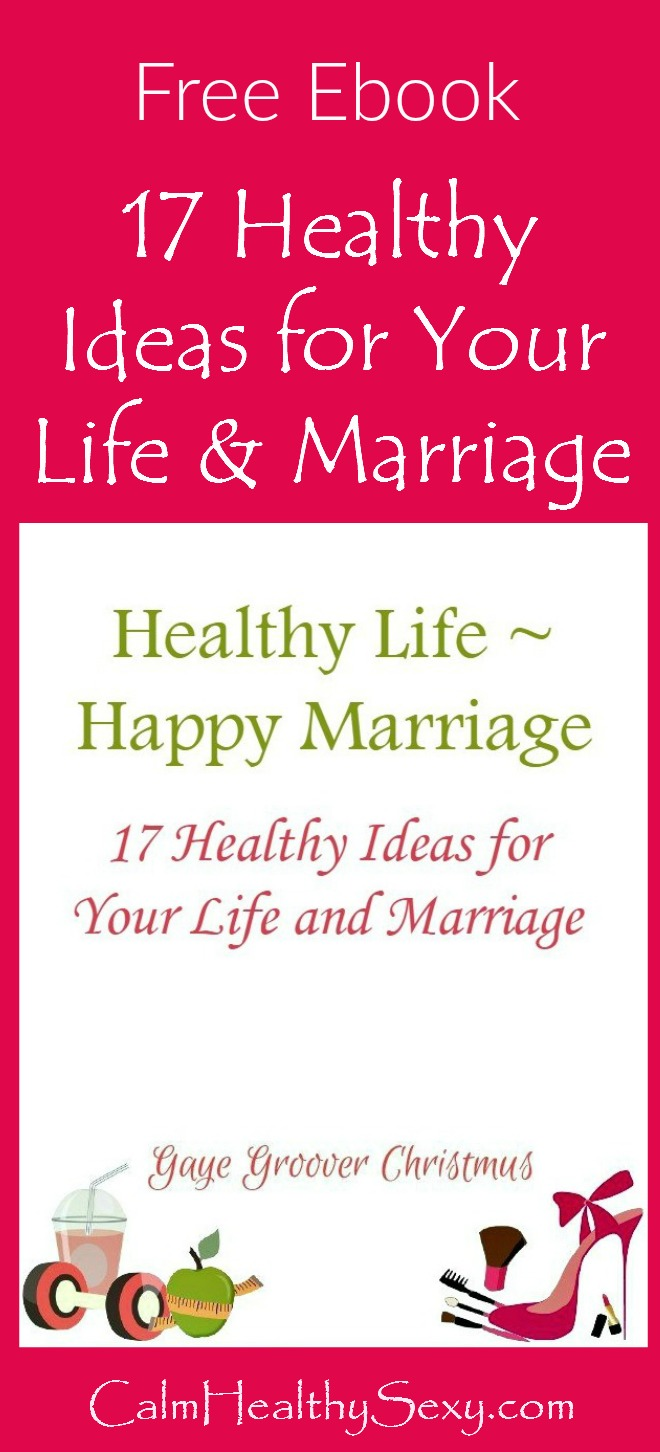 Free ebook - Healthy Life - Happy Marriage: 17 Healthy Ideas for Your Life and Marriage. Subscribe to CalmHealthySexy and receive our free 25-page ebook - it's full of ideas for taking care of your health and enjoying your marriage. Healthy living | Marriage tips