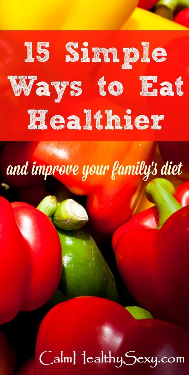 Here are 15 simple ways to eat healthy and feed your family more real food - without driving yourself crazy! These are simple tips even the busiest wife and mom can use. Healthy eating and living | Family meals | Family dinners | Kid friendly | Healthy diet tips and ideas