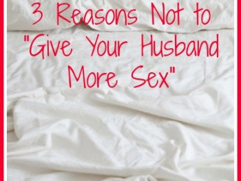 "3 Reasons Not to ""Give Your Husband More Sex"""