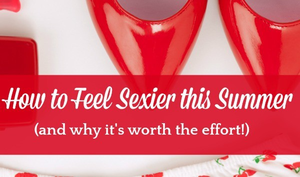 How to Feel Sexy this Summer (and why it's worth the effort) - 7 simple tips to help you feel sexier, more confident and more attractive. #calmhealthysexy #sexy #romantic #essentialoils