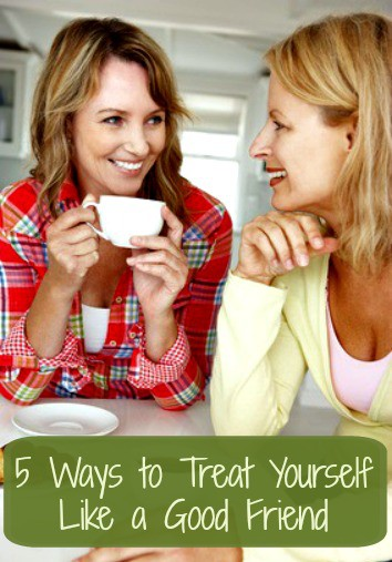 5 Ways to Treat Yourself Like a Friend - Self Care | Take Care of Yourself | Self Love