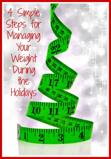 4 Simple Steps for Managing Your Weight During the ...