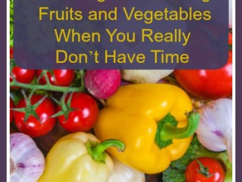 Eat the Rainbow – 6 Strategies for Eating Fruits and Vegetables When You Really Don't Have Time