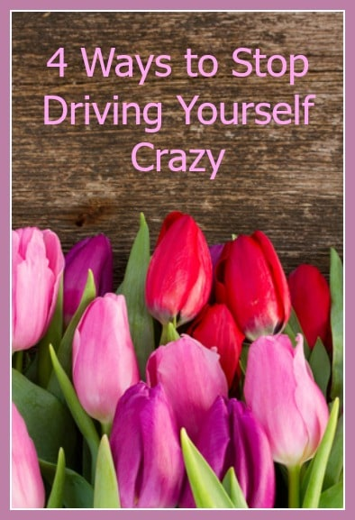 4 ways to stop driving yourself crazy