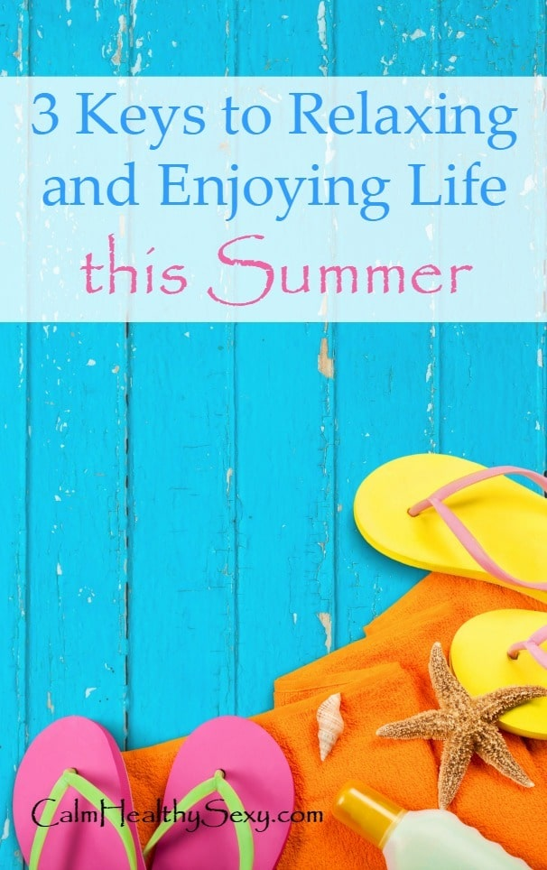 If you want to relax and enjoy the summer this year, here are 3 things you need to start doing this week. - and #2 is critical! Summer fun | Stress reduction - Calmer life | Wives and moms | Family vacation | Healthy living