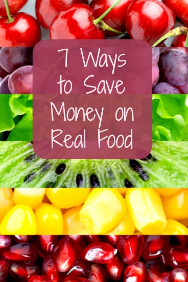 7 Ways to Save Money on Real Food
