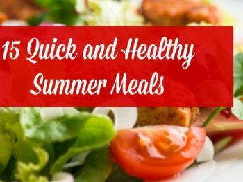 15 Quick and Healthy Summer Meals - Easy, family-friendly meals and recipes that save you time and energy in the kitchen. Family dinners | Family meals | Desserts | Recipes | Crockpot | No-recipe | Ebook