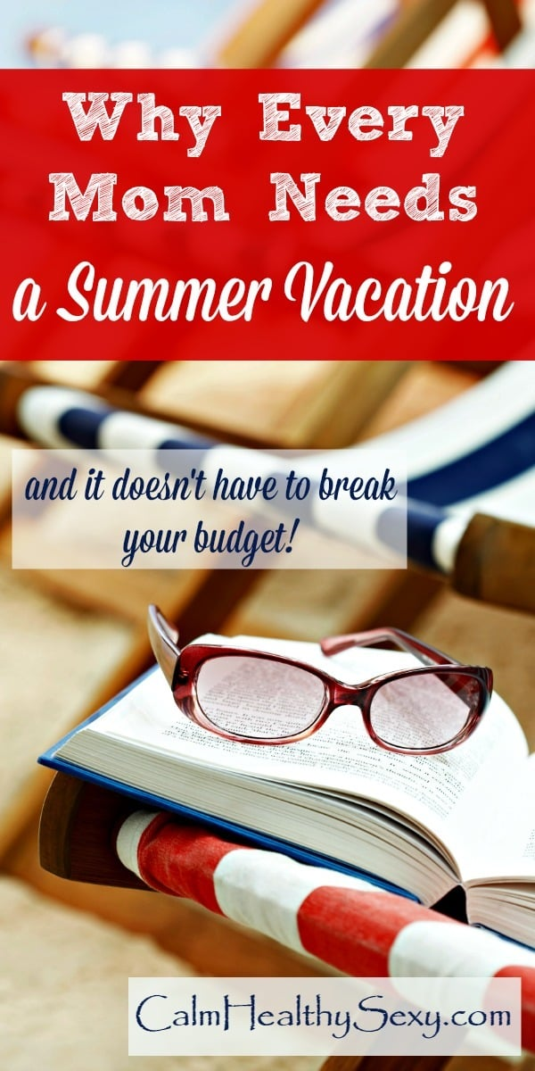 Moms need a summer vacation - and it doesn't have to cost a lot of money! Here are 4 things a vacation can do for busy wives and moms, and some ideas for taking one regardless of your budget or schedule. #calmhealthysexy #summer #summervacation #vacationformom Family vacation | Ideas