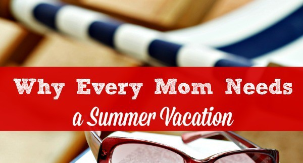 Moms need a summer vacation - and it doesn't have to cost a lot of money! Here are 4 things a vacation can do for busy wives and moms, and some ideas for taking one regardless of your budget or schedule. #calmhealthysexy #summer #summervacation #vacationformom Family vacation ideas