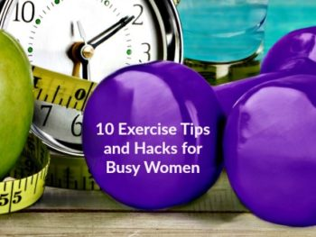 10 Exercise Tips for Busy Women