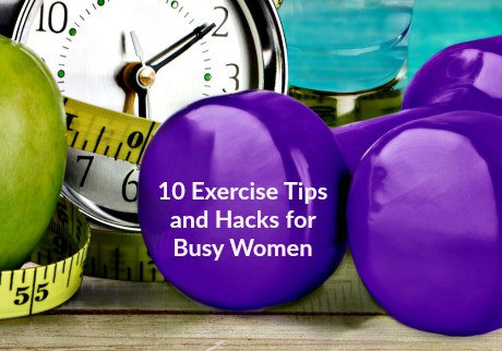 10 Exercise Tips and Hacks for Busy Women - Every woman can and should make time for regular exercise. Here are 10 ways to add exercise and workouts to your busy schedule. Fitness routines | Healthy living | Fitness tips
