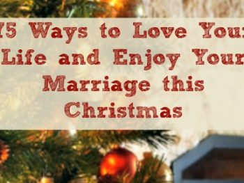 75 Ways to Love Your Life and Enjoy Your Marriage this Christmas – Free Ebook