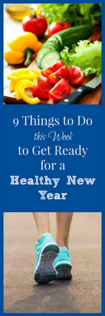 9 Things to Do this Week to Get Ready for a Healthy New Year.