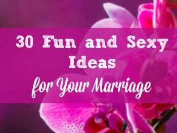 30 Fun and Sexy Ideas for Your Marriage this Year