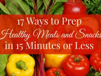 17 Ways to Prep Healthy Meals and Snacks in 15 Minutes or Less
