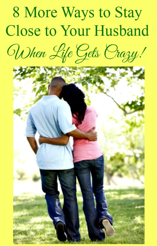 8 ways to stay close to your husband - and enjoy your life and marriage - when life gets crazy. Marriage tips | Marriage advice | Family life | Connect with your husband | Strong marriage