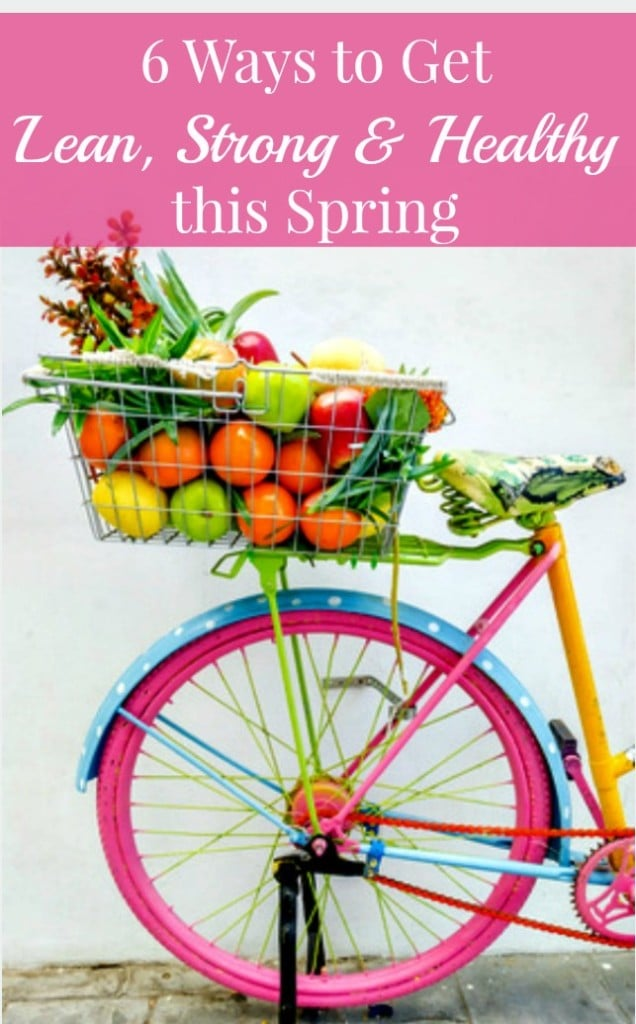 6 Ways to Get Leaner, Stronger and Healthier this Spring - Simple things every woman can do to get healthy and feel great. Healthy living | Healthy eating | Exercise