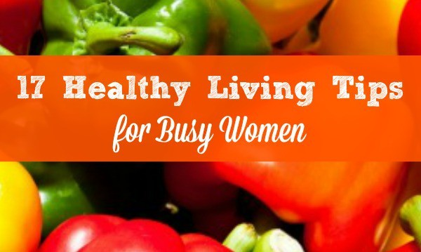 Healthy living tips for busy women