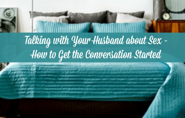 7 Ways to Communicate with Your Husband About Sex - If you want to have a great sex life in your marriage, you have to talk about it! Here are some simple ideas for getting started. Marriage tips and advice | Christian marriage #marriage #marriagetips #happymarriage