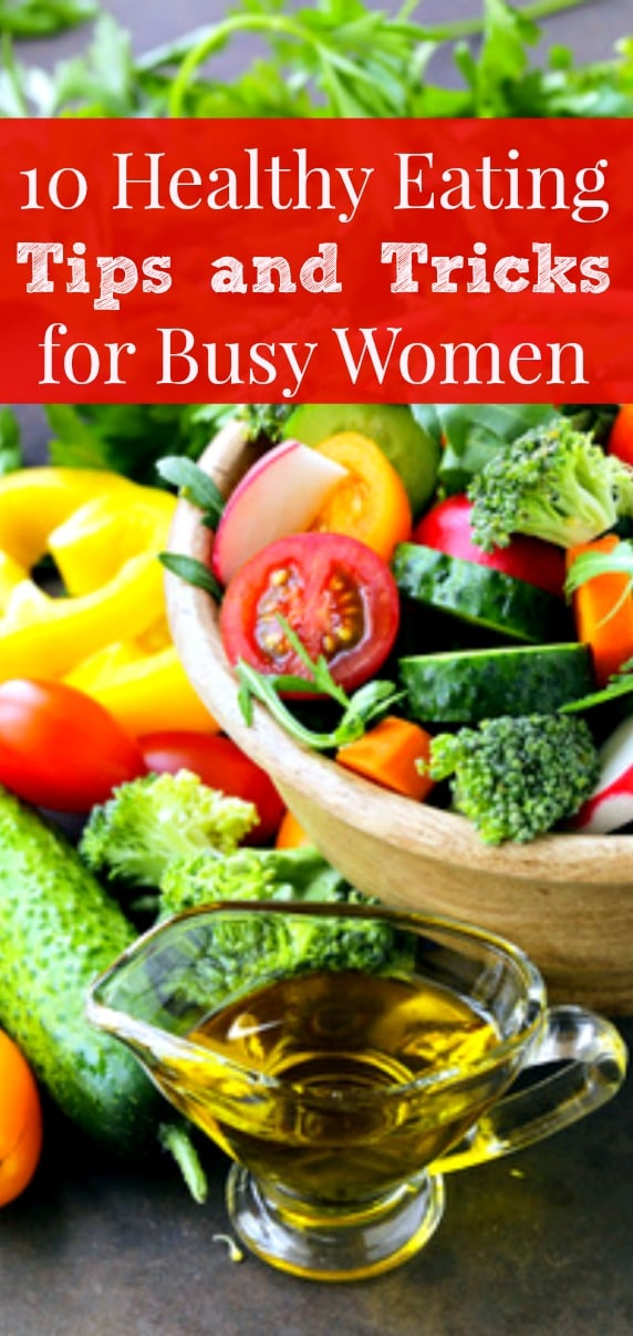 10 Healthy Eating Tips for Busy Women + free printable checklist - You want to eat healthier, but you don't have much time. These tips and hacks will help you prep and cook healthy meals and snacks, even when your time is limited. Healthy living | Healthy diet | Sunday food prep #healthyliving #healthydiet #Sundayfoodprep #foodhacks #mealprep