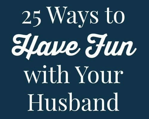 25 Ways to Have Fun with Your Husband - Don't let life drain all the fun out of your marriage! Instead, make time at least once a week to do something fun with your husband. Here are 25 ideas to help you get started. Happy marriage | Marriage tips | Marriage advice | Spouse