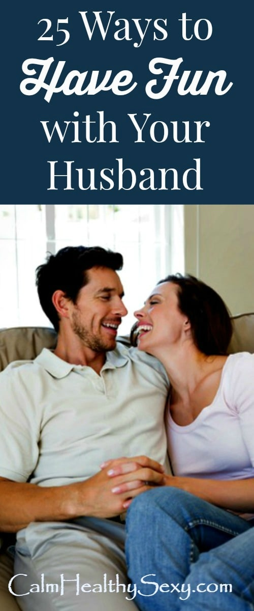 25 Ways to Have Fun with Your Husband - Don't let life drain all the fun out of your marriage! Instead, make time at least once a week to do something fun with your husband. Here are 25 ideas to help you get started. Happy marriage | Marriage tips | Marriage advice