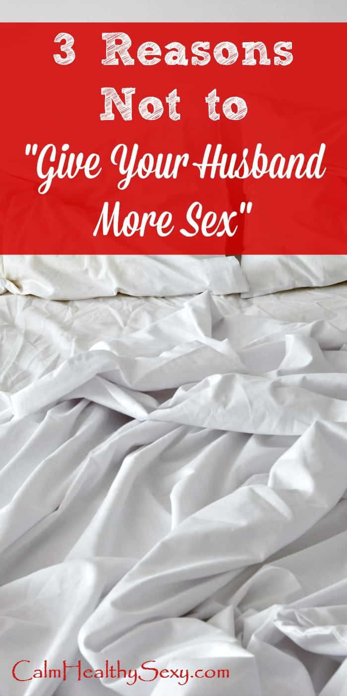 "3 Reasons Not to ""Give Your Husband More Sex"" - Tips for embracing your sexuality and enjoying sex in marriage. Marriage tips, ideas and advice 