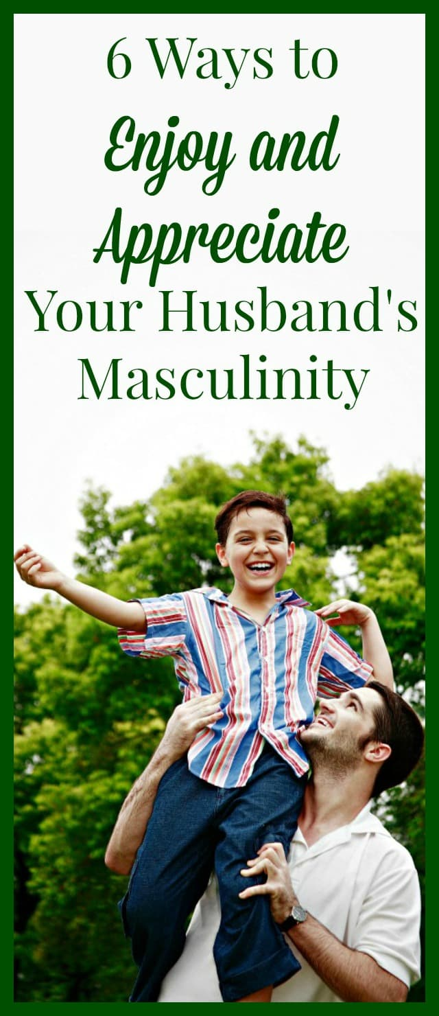 6 Ways to Enjoy and Appreciate Your Husband's Masculinity - Don't disdain the fact that your husband is a man (and acts like a man!). Instead, embrace and enjoy it. Happy marriage | Marriage tips, advice and encouragement | Christian marriage | Husbands and wives