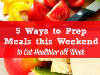 How to Prep Meals and Snacks this Weekend – to Eat Healthier all Week