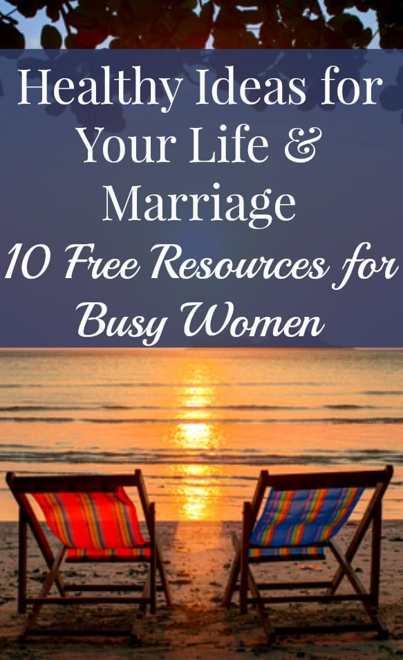 Healthy ideas for your life and marriage - 10 free resources for busy women. Healthy living | Marriage tips | Marriage advice | Free ebooks and printables