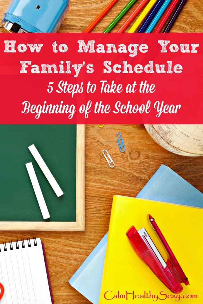 How to manage your family's schedule - 5 steps to take at the beginning of the school year (or any time your life feels crazy!) These tips are perfect for busy moms and for back to school, but you can use them any time your schedule seems out of control. #calmhealthysexy #backtoschool #moms #busymoms #familyschedule #backtoschooltips