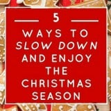 5 Ideas for Slowing Down and Enjoying Christmas