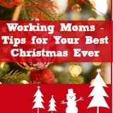 Working Moms - Tips to Make this Your Best Christmas Ever